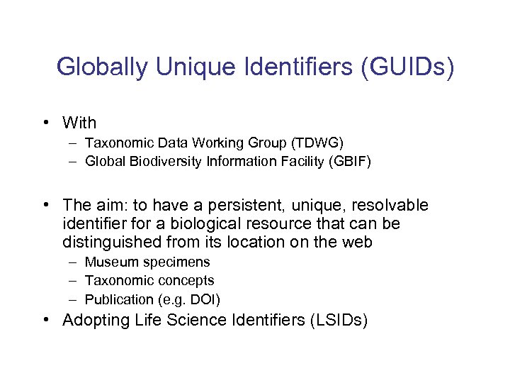 Globally Unique Identifiers (GUIDs) • With – Taxonomic Data Working Group (TDWG) – Global