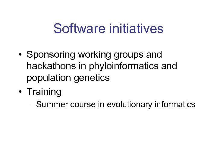 Software initiatives • Sponsoring working groups and hackathons in phyloinformatics and population genetics •