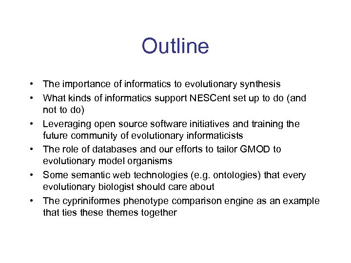 Outline • The importance of informatics to evolutionary synthesis • What kinds of informatics