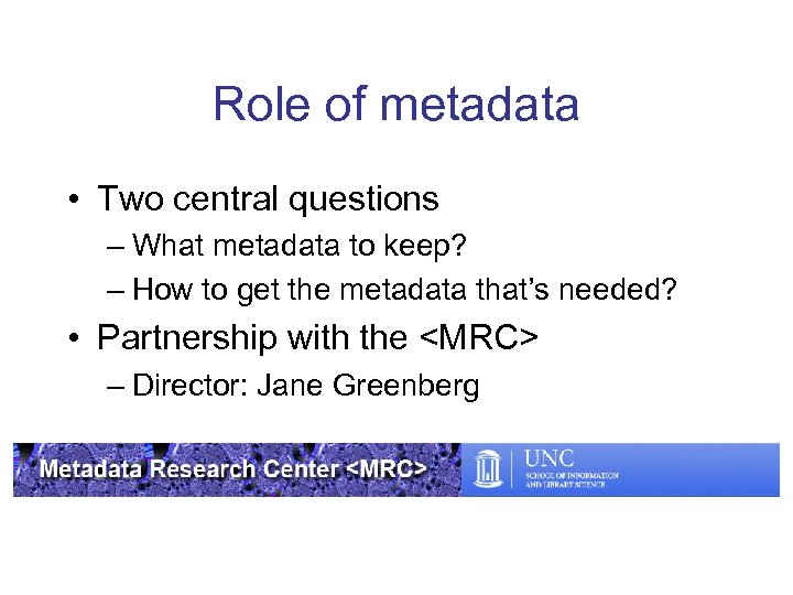 Role of metadata • Two central questions – What metadata to keep? – How