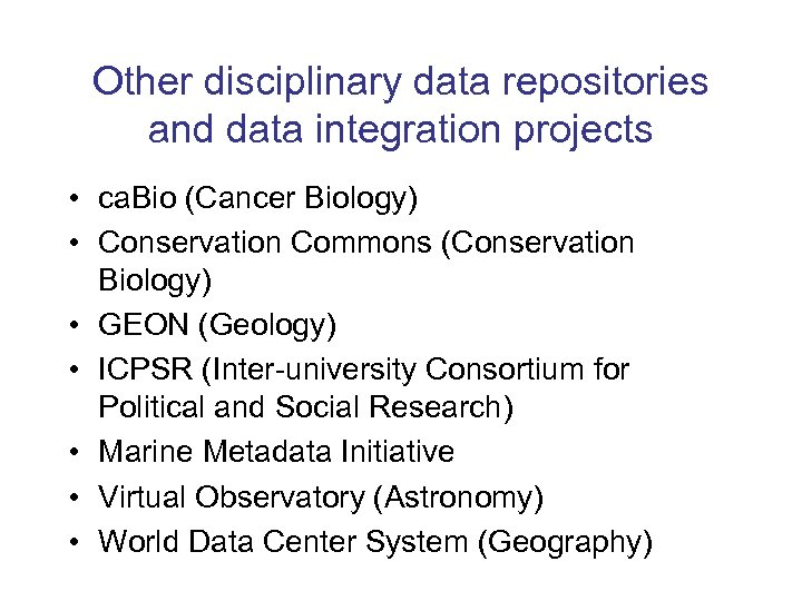 Other disciplinary data repositories and data integration projects • ca. Bio (Cancer Biology) •