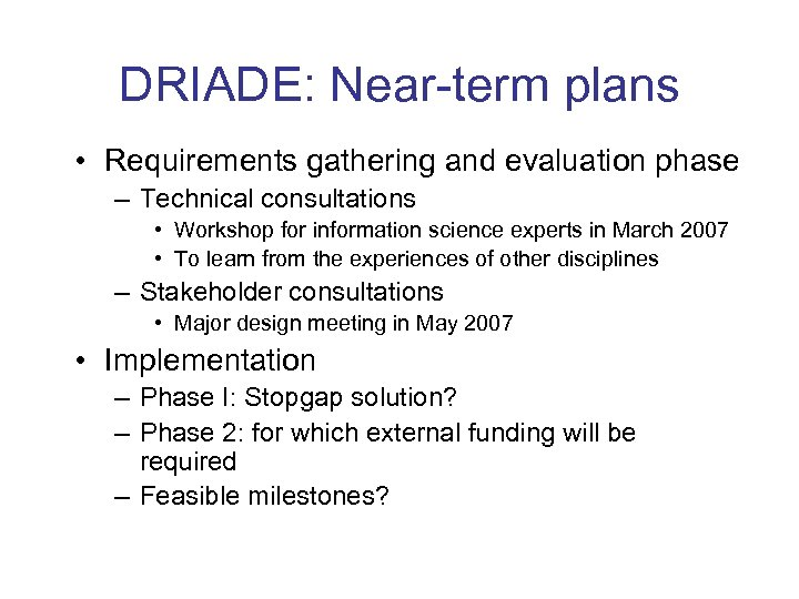 DRIADE: Near-term plans • Requirements gathering and evaluation phase – Technical consultations • Workshop