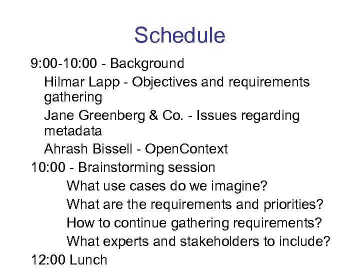 Schedule 9: 00 -10: 00 - Background Hilmar Lapp - Objectives and requirements gathering