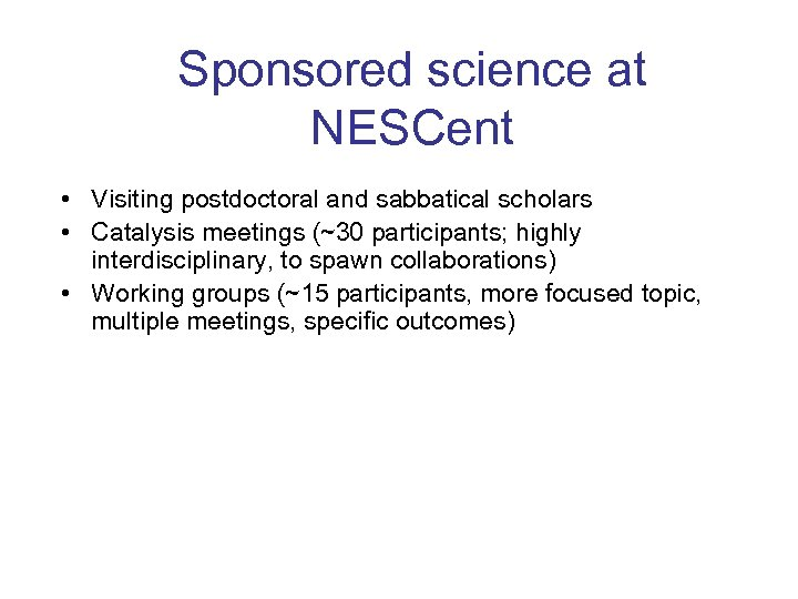 Sponsored science at NESCent • Visiting postdoctoral and sabbatical scholars • Catalysis meetings (~30