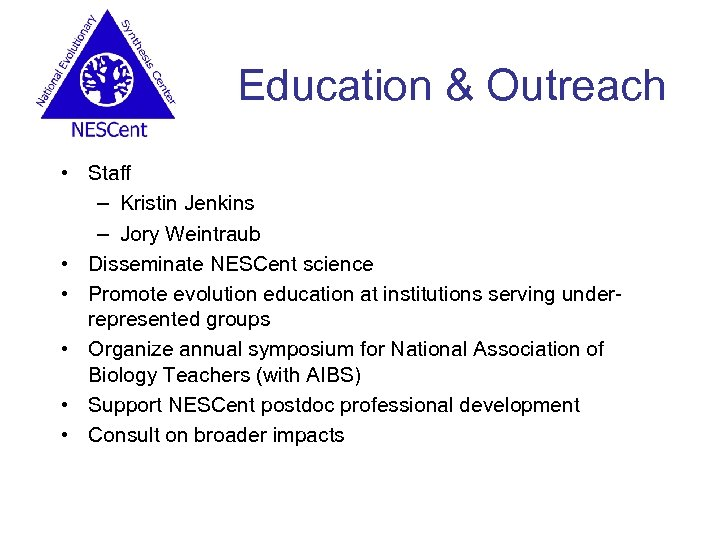 Education & Outreach • Staff – Kristin Jenkins – Jory Weintraub • Disseminate NESCent