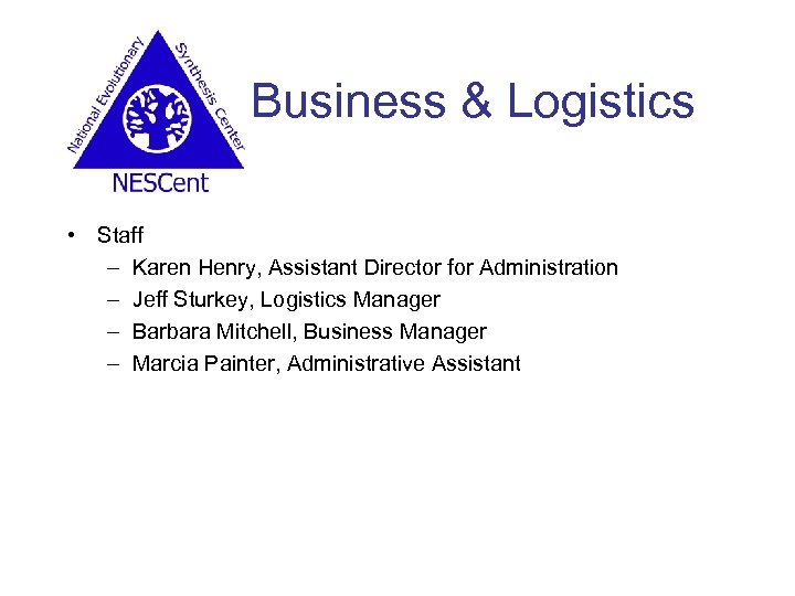 Business & Logistics • Staff – Karen Henry, Assistant Director for Administration – Jeff
