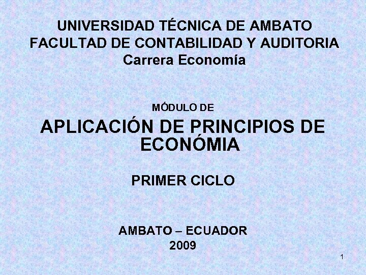UNIVERSIDAD TÉCNICA DE AMBATO FACULTAD DE CONTABILIDAD Y AUDITORIA Carrera Economía APLICACIÓN DE PRINCIPIOS