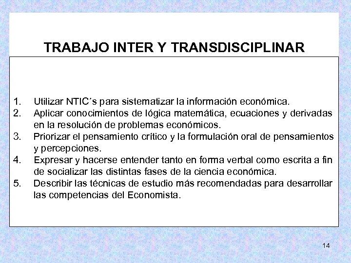 TRABAJO INTER Y TRANSDISCIPLINAR 1. 2. 3. 4. 5. Utilizar NTIC´s para sistematizar la