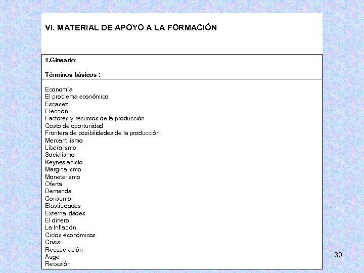 VI. MATERIAL DE APOYO A LA FORMACIÓN 1. Glosario: Términos básicos : Economía El
