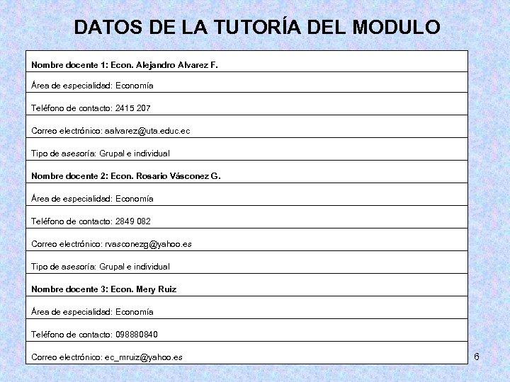 DATOS DE LA TUTORÍA DEL MODULO Nombre docente 1: Econ. Alejandro Alvarez F. Área