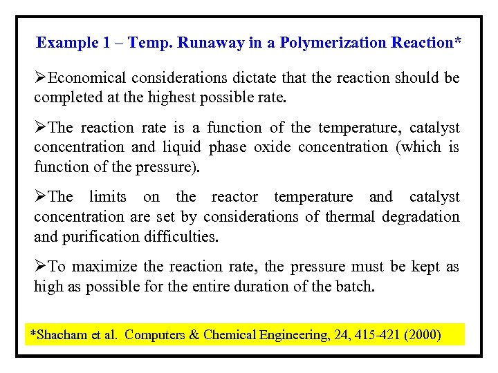 Example 1 – Temp. Runaway in a Polymerization Reaction* ØEconomical considerations dictate that the