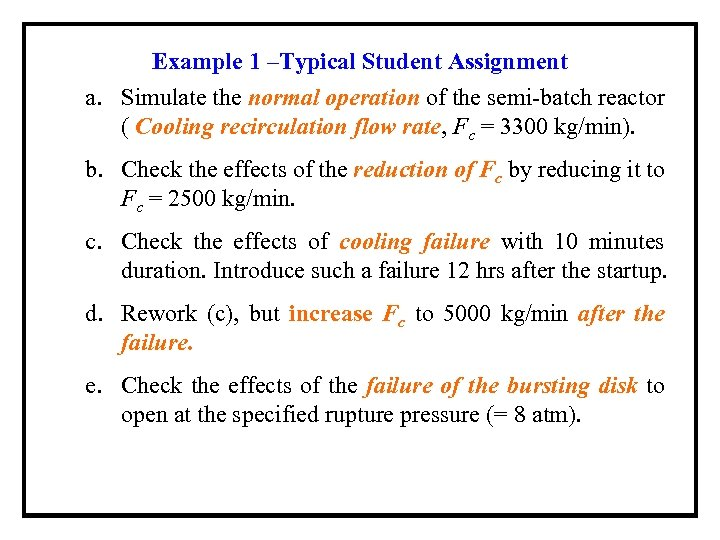 Example 1 –Typical Student Assignment a. Simulate the normal operation of the semi-batch reactor