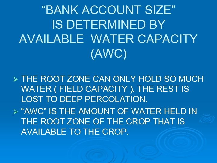 """""""BANK ACCOUNT SIZE"""" IS DETERMINED BY AVAILABLE WATER CAPACITY (AWC) THE ROOT ZONE CAN"""