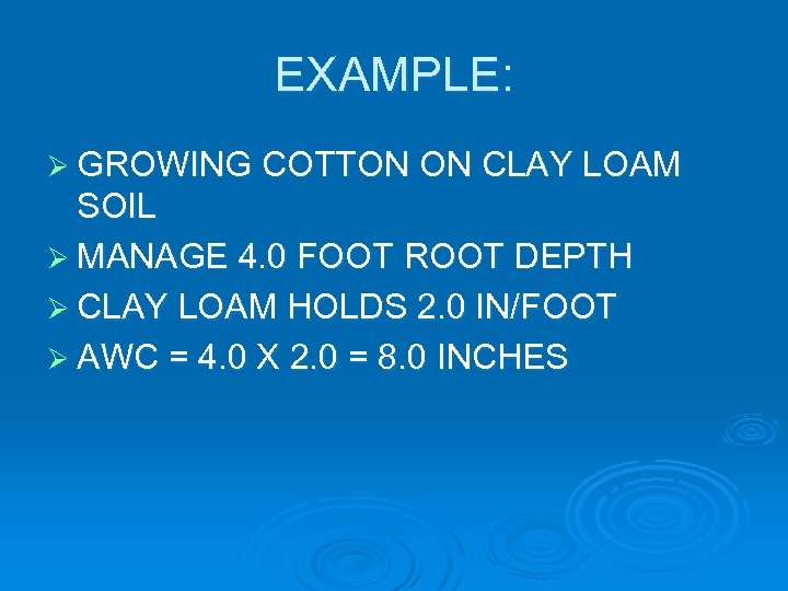 EXAMPLE: Ø GROWING COTTON ON CLAY LOAM SOIL Ø MANAGE 4. 0 FOOT ROOT