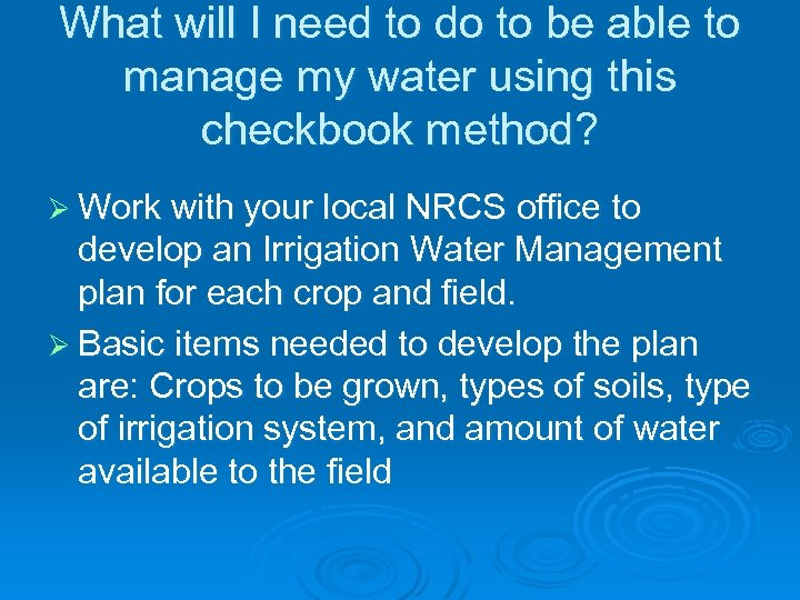 What will I need to do to be able to manage my water using
