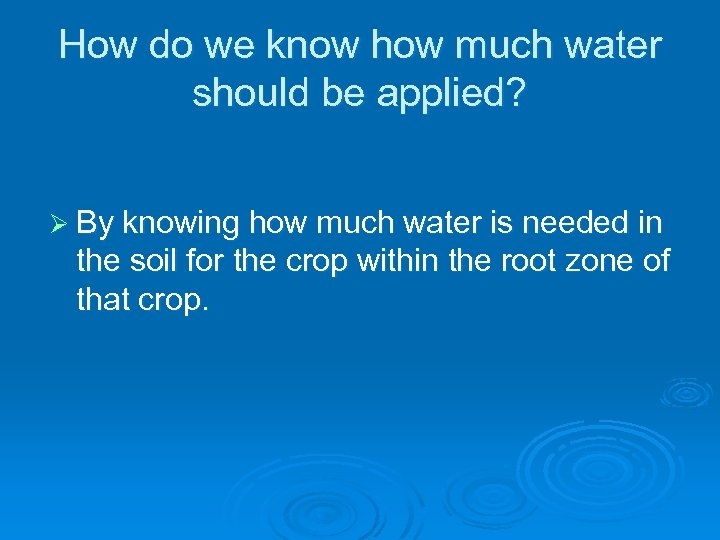 How do we know how much water should be applied? Ø By knowing how