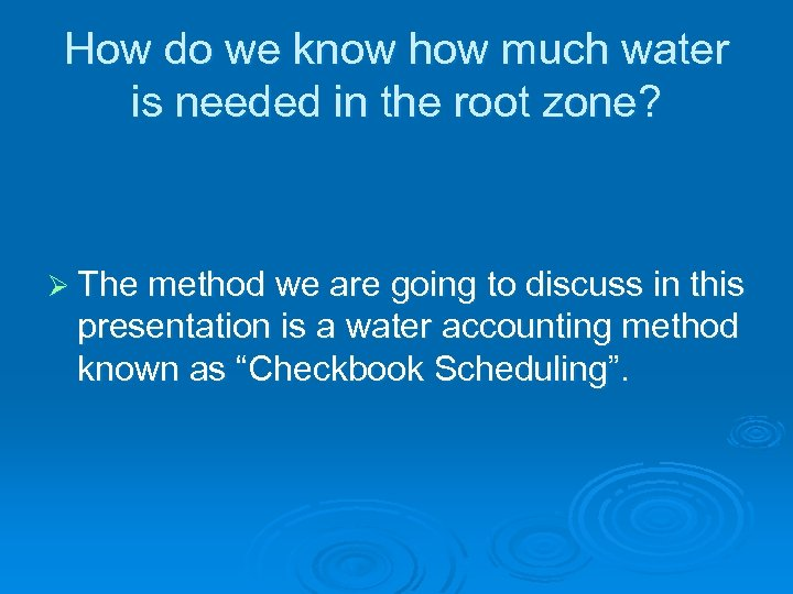 How do we know how much water is needed in the root zone? Ø