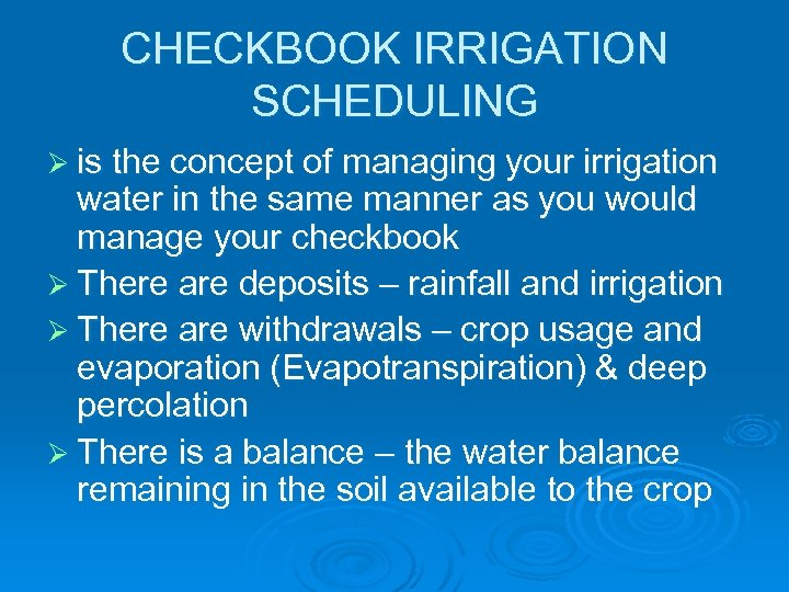 CHECKBOOK IRRIGATION SCHEDULING Ø is the concept of managing your irrigation water in the
