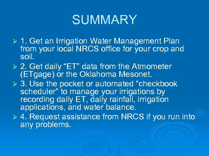 SUMMARY 1. Get an Irrigation Water Management Plan from your local NRCS office for