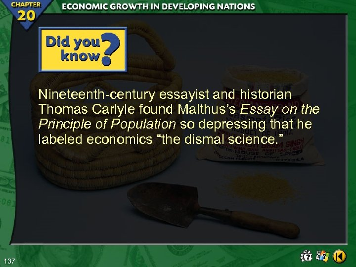Nineteenth-century essayist and historian Thomas Carlyle found Malthus's Essay on the Principle of Population
