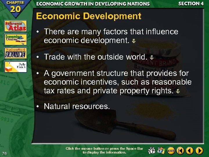 Economic Development • There are many factors that influence economic development. • Trade with