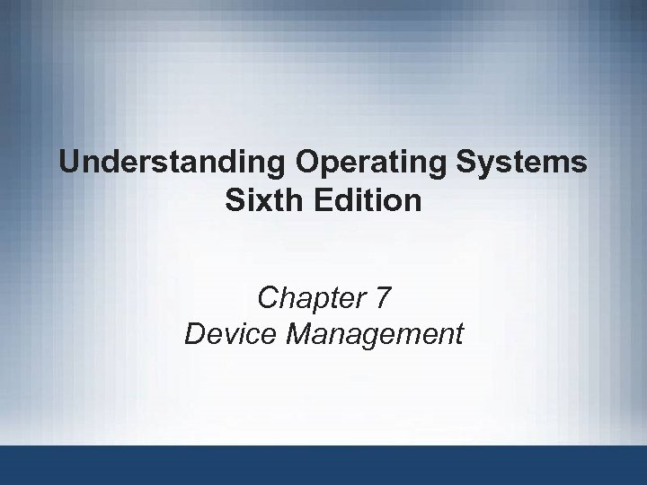Understanding Operating Systems Sixth Edition Chapter 7 Device Management