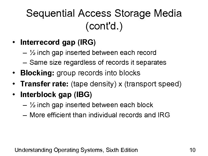 Sequential Access Storage Media (cont'd. ) • Interrecord gap (IRG) – ½ inch gap