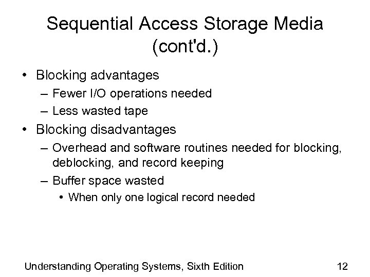 Sequential Access Storage Media (cont'd. ) • Blocking advantages – Fewer I/O operations needed