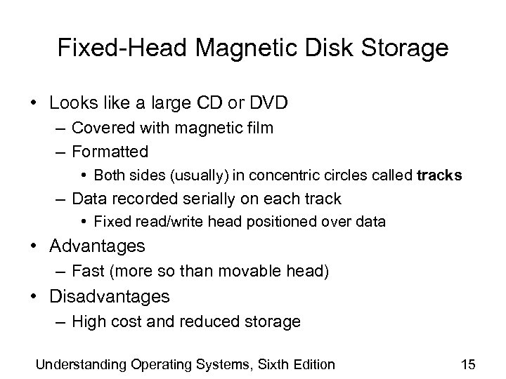 Fixed-Head Magnetic Disk Storage • Looks like a large CD or DVD – Covered
