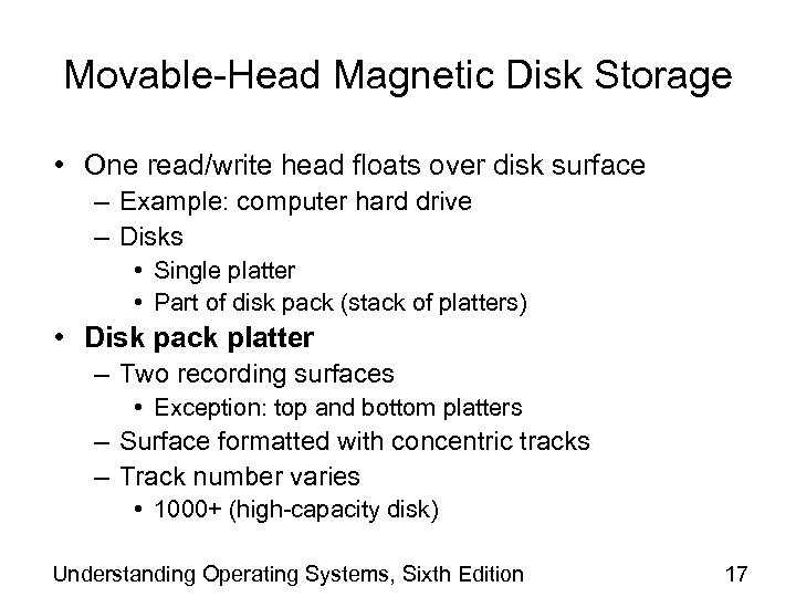 Movable-Head Magnetic Disk Storage • One read/write head floats over disk surface – Example:
