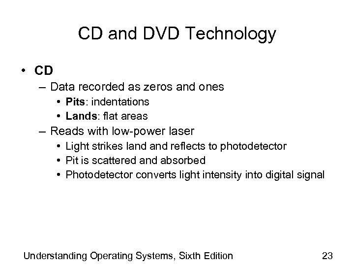 CD and DVD Technology • CD – Data recorded as zeros and ones •
