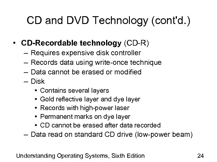 CD and DVD Technology (cont'd. ) • CD-Recordable technology (CD-R) – – Requires expensive