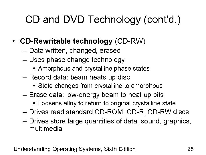 CD and DVD Technology (cont'd. ) • CD-Rewritable technology (CD-RW) – Data written, changed,