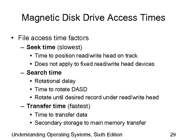 Magnetic Disk Drive Access Times • File access time factors – Seek time (slowest)