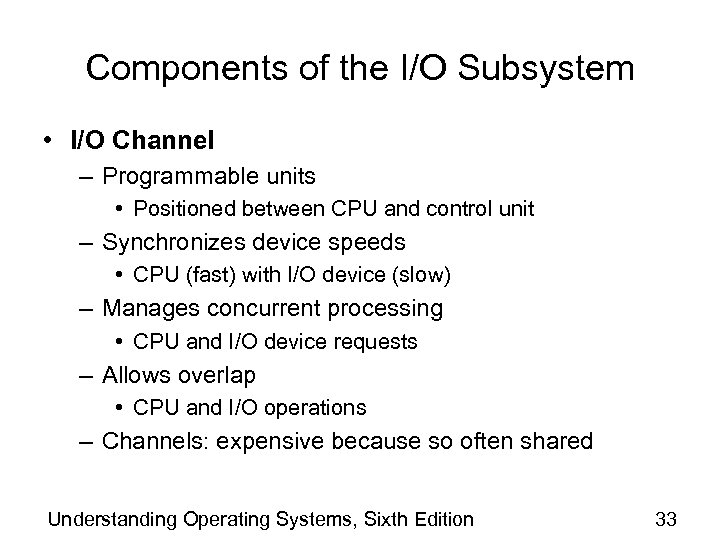 Components of the I/O Subsystem • I/O Channel – Programmable units • Positioned between
