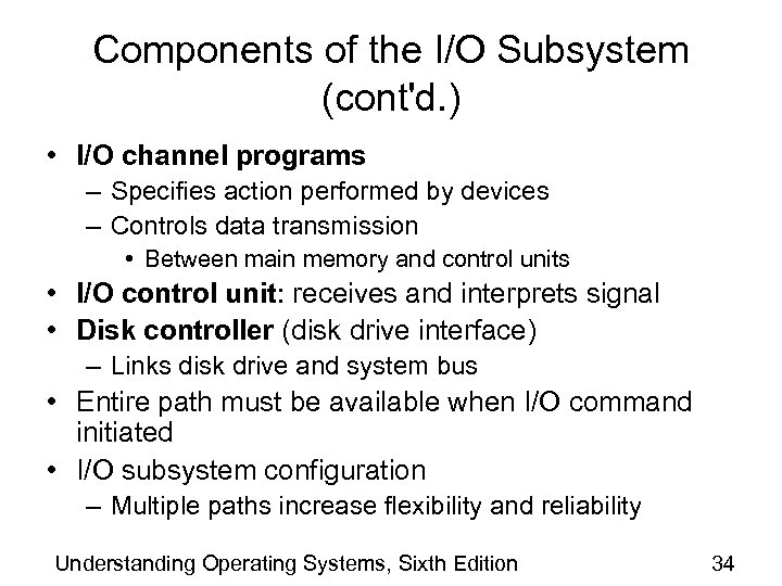 Components of the I/O Subsystem (cont'd. ) • I/O channel programs – Specifies action