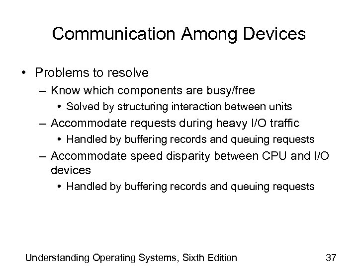 Communication Among Devices • Problems to resolve – Know which components are busy/free •