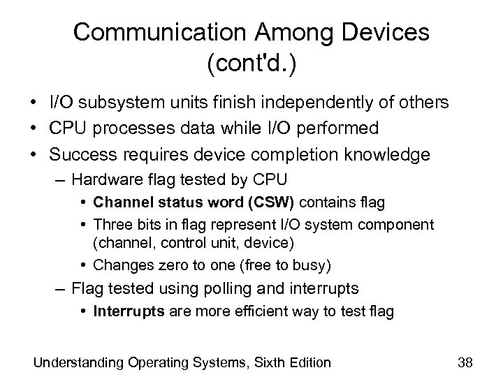Communication Among Devices (cont'd. ) • I/O subsystem units finish independently of others •