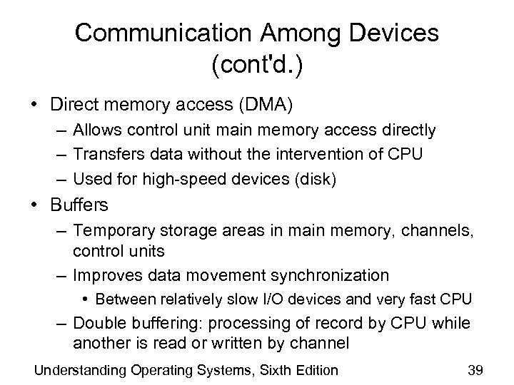 Communication Among Devices (cont'd. ) • Direct memory access (DMA) – Allows control unit