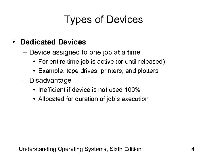 Types of Devices • Dedicated Devices – Device assigned to one job at a