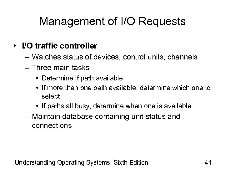 Management of I/O Requests • I/O traffic controller – Watches status of devices, control