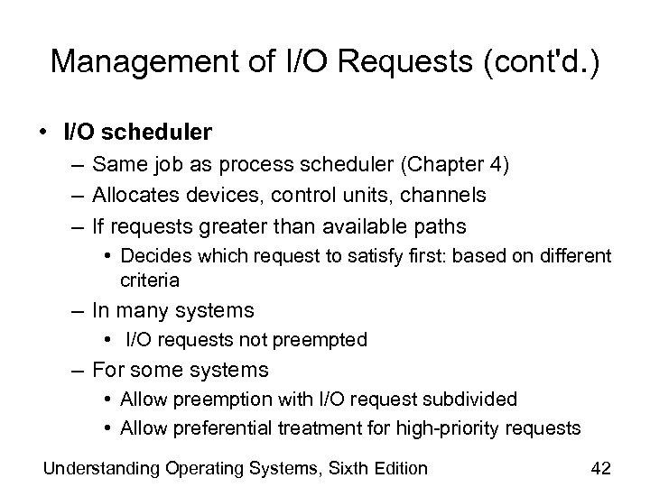 Management of I/O Requests (cont'd. ) • I/O scheduler – Same job as process