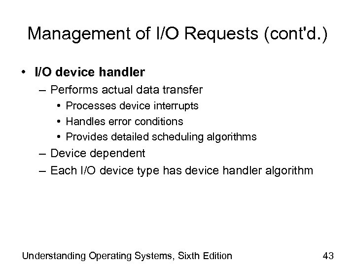 Management of I/O Requests (cont'd. ) • I/O device handler – Performs actual data