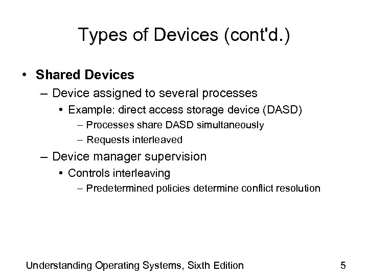 Types of Devices (cont'd. ) • Shared Devices – Device assigned to several processes