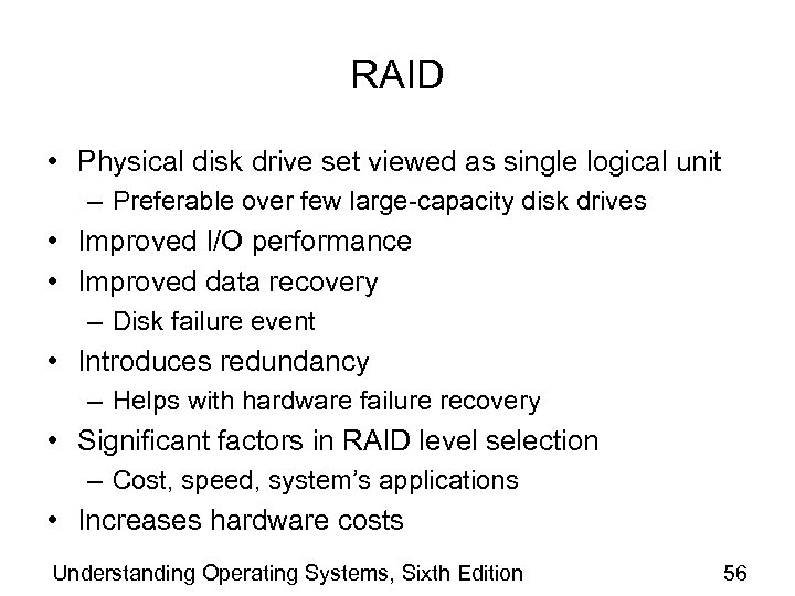 RAID • Physical disk drive set viewed as single logical unit – Preferable over