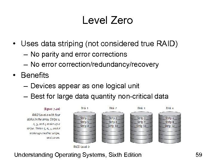 Level Zero • Uses data striping (not considered true RAID) – No parity and