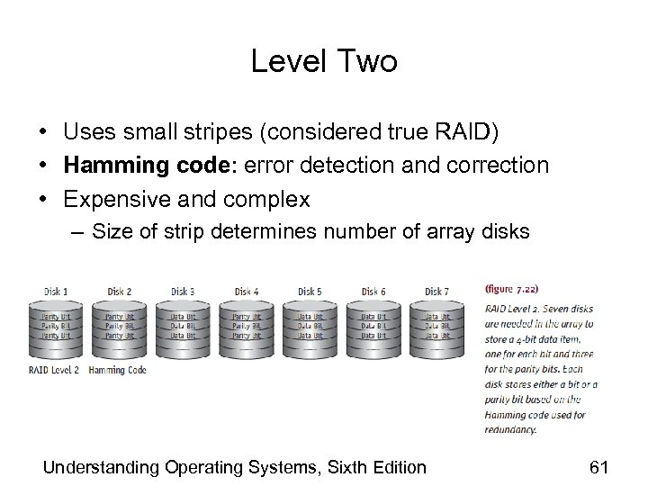 Level Two • Uses small stripes (considered true RAID) • Hamming code: error detection