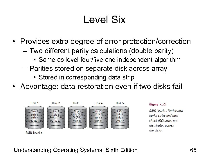 Level Six • Provides extra degree of error protection/correction – Two different parity calculations