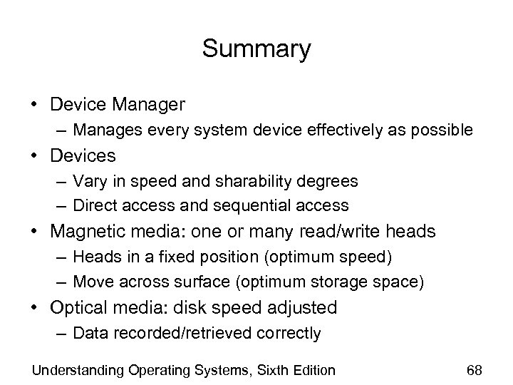 Summary • Device Manager – Manages every system device effectively as possible • Devices
