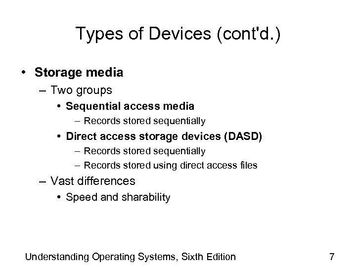 Types of Devices (cont'd. ) • Storage media – Two groups • Sequential access